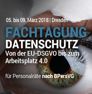 Fachtagung Datenschutz Personalrat BPersVG EU-DSGVO Arbeitsplatz 4.0