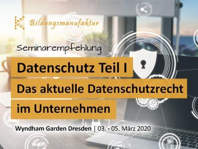 Seminar Datenschutz Teil 1 - Das aktuelle Datenschutzrecht im Unternehmen _ März 2020 in Dresden