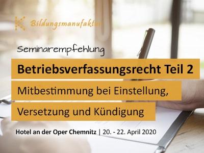 Seminarempfehlung Betriebsverfassungsrecht Teil 2 - Mitbestimmung des Betriebsrates bei Einstellung, Versetzung und Kündigung K&K